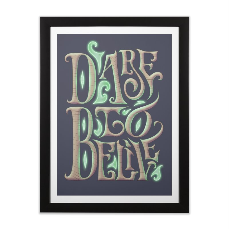 Dare To Belive Home Framed Fine Art Print by Wolf Bite Shop