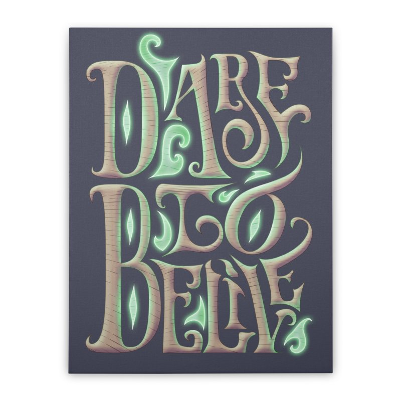 Dare To Belive Home Stretched Canvas by Wolf Bite Shop
