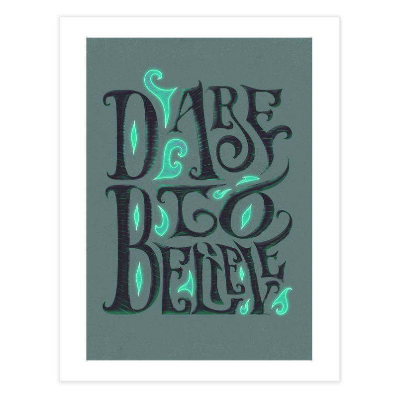 Dare To Believe Home Fine Art Print by Wolf Bite Shop