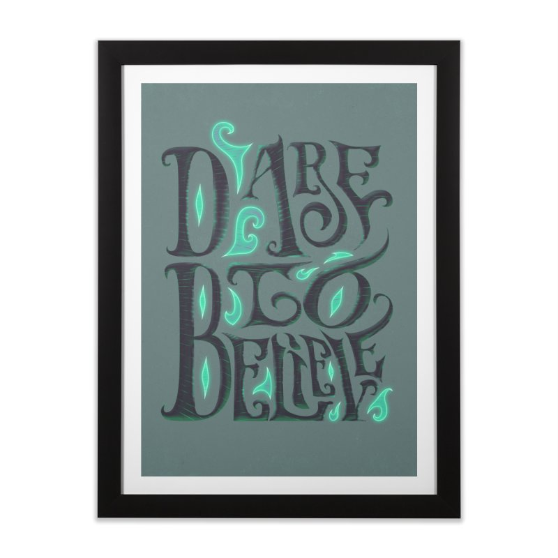 Dare To Believe Home Framed Fine Art Print by Wolf Bite Shop