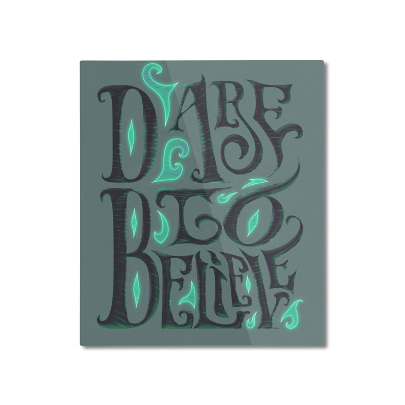 Dare To Believe Home Mounted Aluminum Print by Wolf Bite Shop