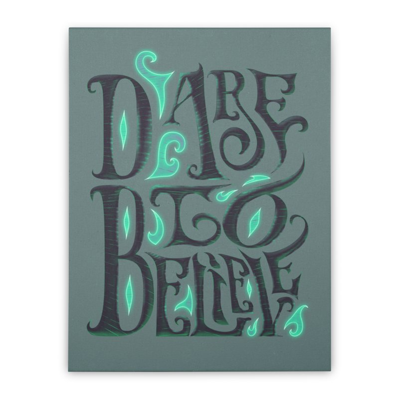Dare To Believe Home Stretched Canvas by Wolf Bite Shop