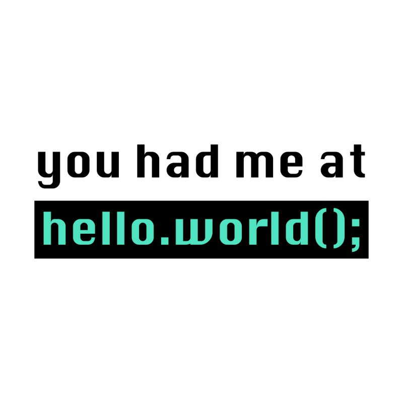 You had me at hello.world(); Men's Sweatshirt by Women in Technology Online Store