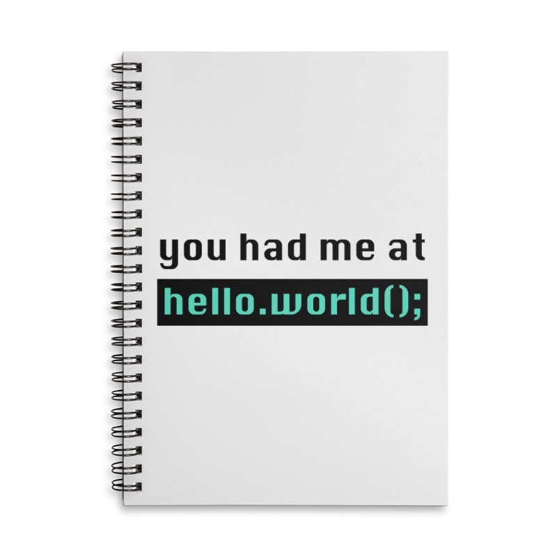 You had me at hello.world(); Accessories Lined Spiral Notebook by Women in Technology Online Store