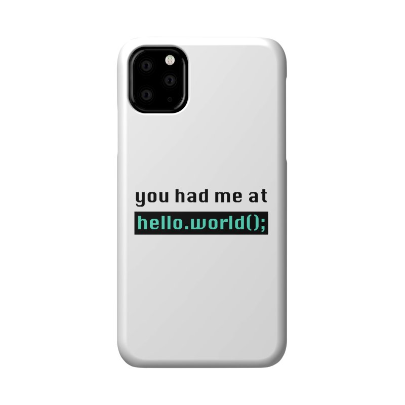 You had me at hello.world(); Accessories Phone Case by Women in Technology Online Store