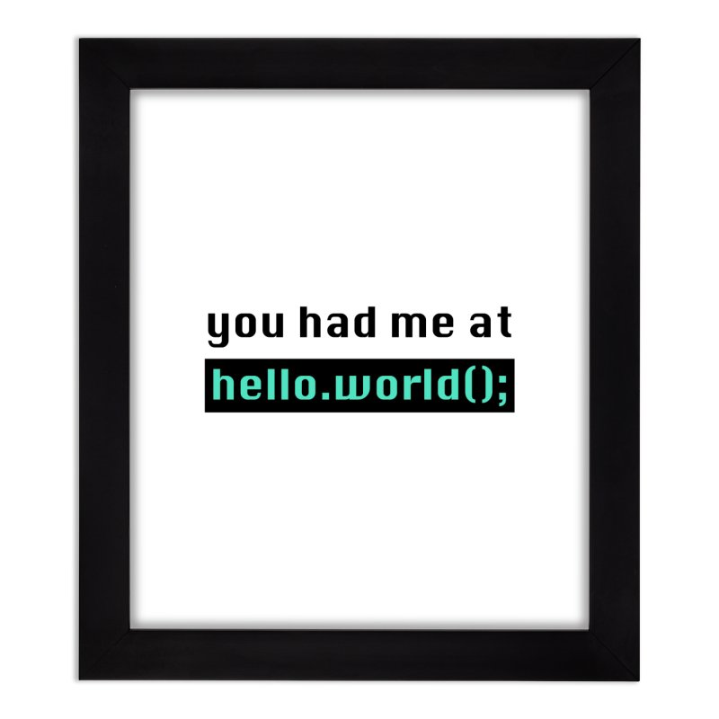 You had me at hello.world(); Home Framed Fine Art Print by Women in Technology Online Store