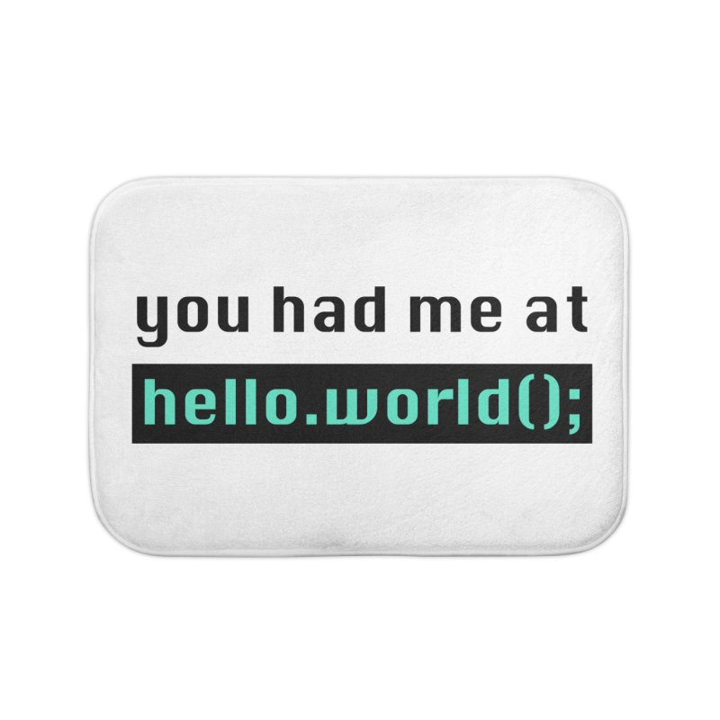 You had me at hello.world(); Home Bath Mat by Women in Technology Online Store