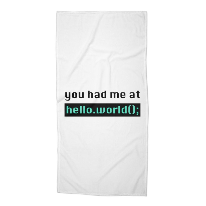 You had me at hello.world(); Accessories Beach Towel by Women in Technology Online Store