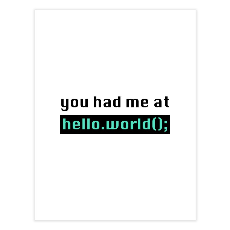 You had me at hello.world(); Home Fine Art Print by Women in Technology Online Store