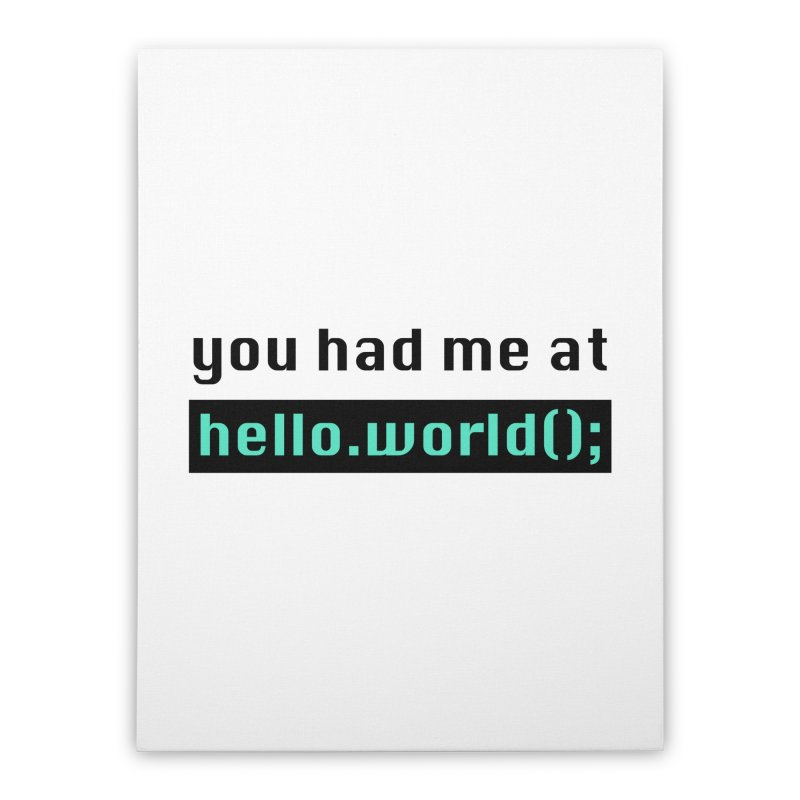 You had me at hello.world(); Home Stretched Canvas by Women in Technology Online Store