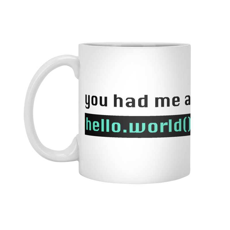 You had me at hello.world(); Accessories Standard Mug by Women in Technology Online Store
