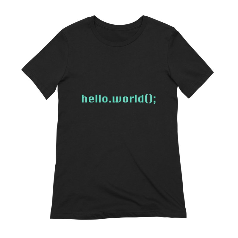 You had me at hello.world(); Women's Extra Soft T-Shirt by Women in Technology Online Store