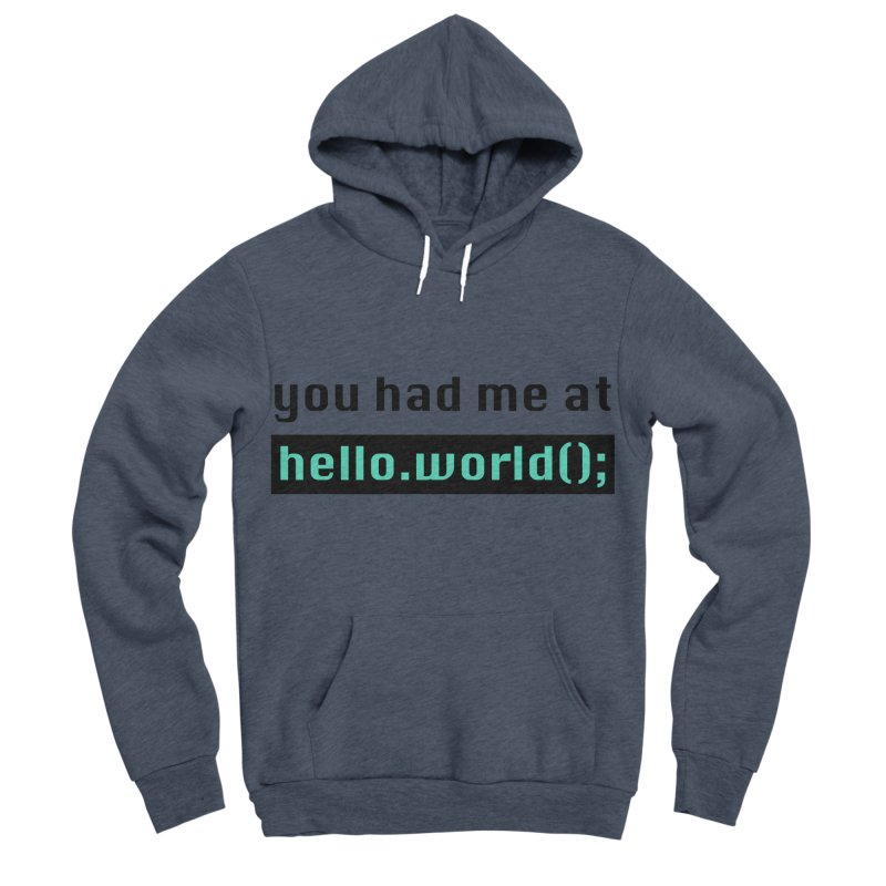 You had me at hello.world(); Women's Sponge Fleece Pullover Hoody by Women in Technology Online Store