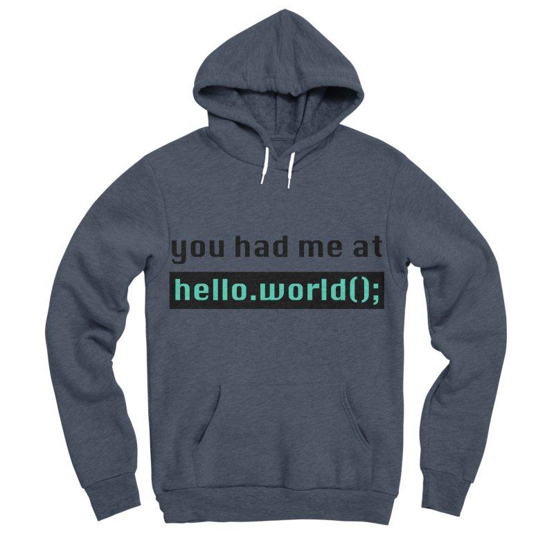 You had me at hello.world(); Men's Sponge Fleece Pullover Hoody by Women in Technology Online Store