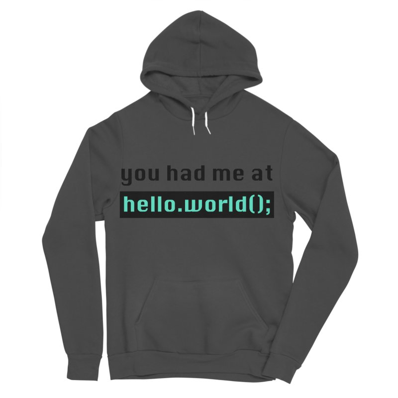 You had me at hello.world(); Men's Sponge Fleece Pullover Hoody by Women in Technology Online Store