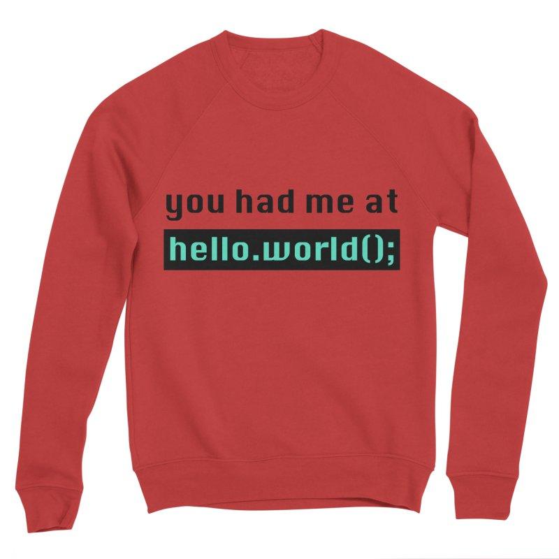 You had me at hello.world(); Men's Sponge Fleece Sweatshirt by Women in Technology Online Store