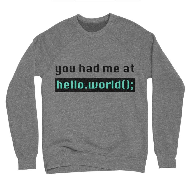 You had me at hello.world(); Women's Sponge Fleece Sweatshirt by Women in Technology Online Store