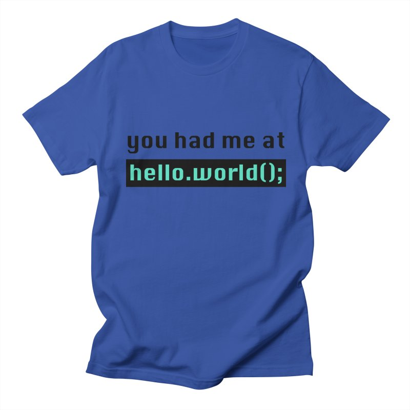 You had me at hello.world(); Women's T-Shirt by Women in Technology Online Store