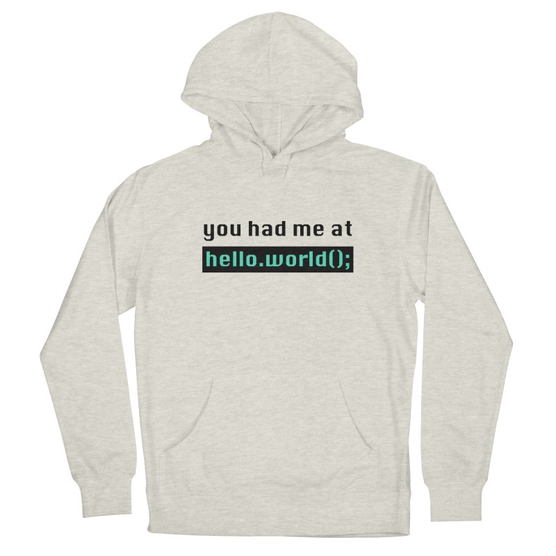 You had me at hello.world(); Men's Pullover Hoody by Women in Technology Online Store