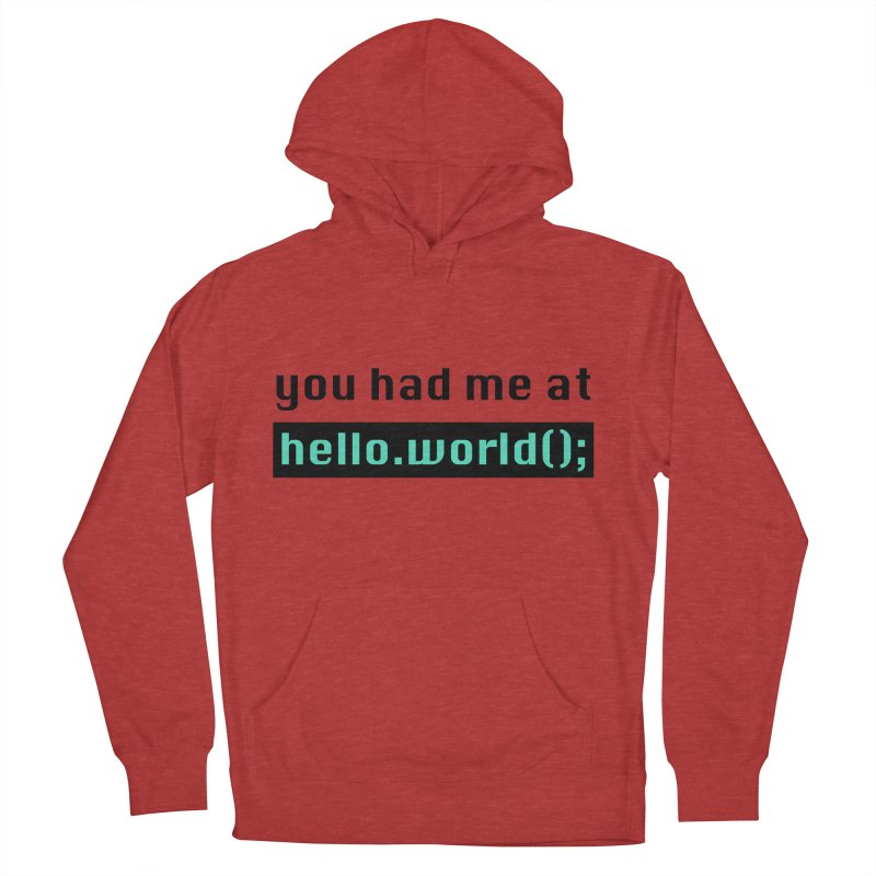 You had me at hello.world(); Women's French Terry Pullover Hoody by Women in Technology Online Store
