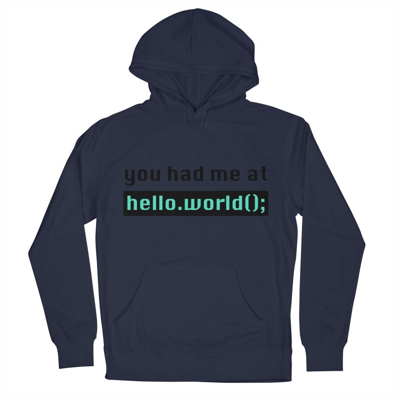You had me at hello.world(); Men's French Terry Pullover Hoody by Women in Technology Online Store