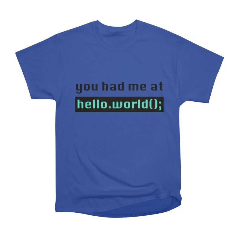 You had me at hello.world(); Men's Heavyweight T-Shirt by Women in Technology Online Store
