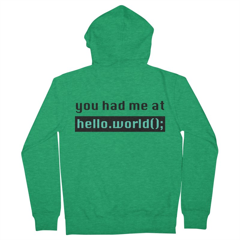 You had me at hello.world(); Women's Zip-Up Hoody by Women in Technology Online Store