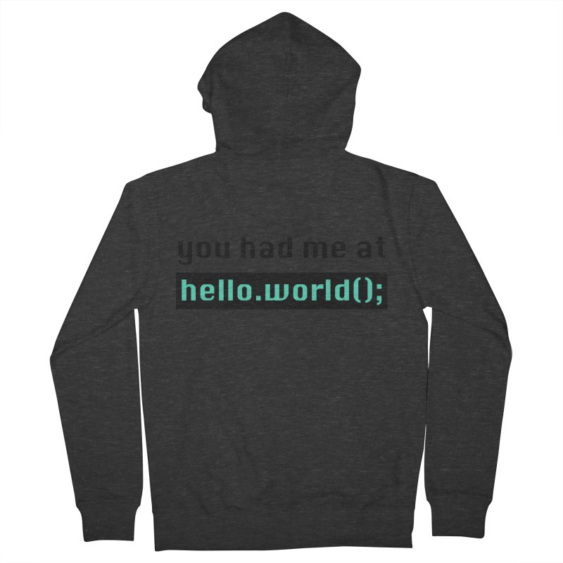 You had me at hello.world(); Women's French Terry Zip-Up Hoody by Women in Technology Online Store