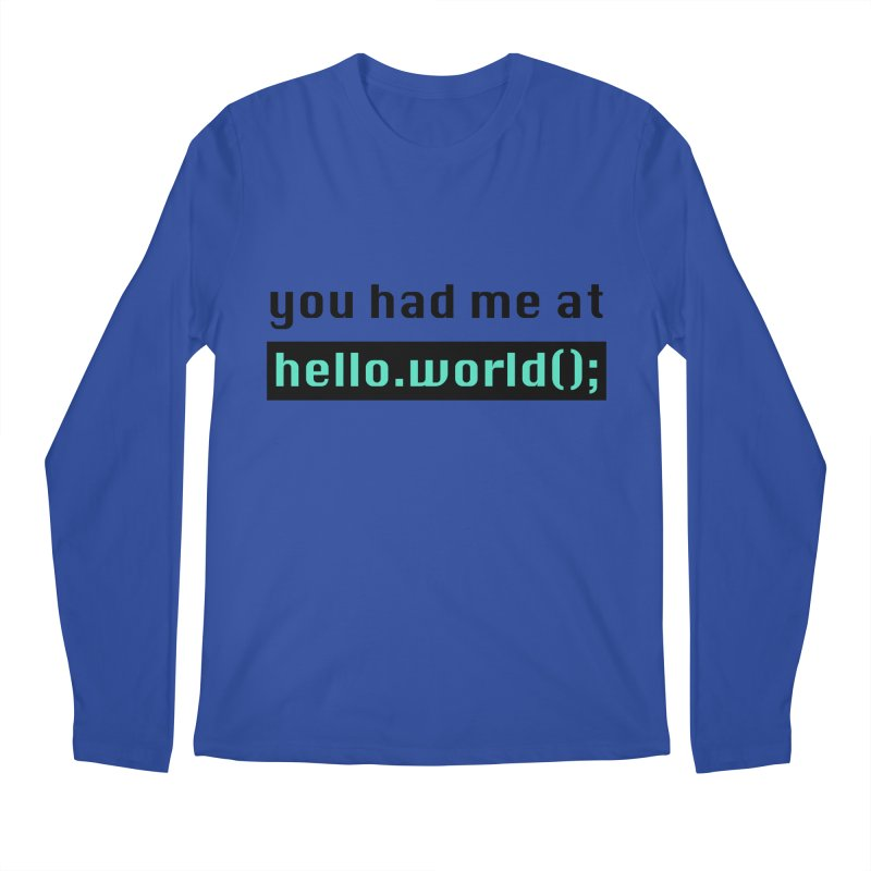 You had me at hello.world(); Men's Regular Longsleeve T-Shirt by Women in Technology Online Store