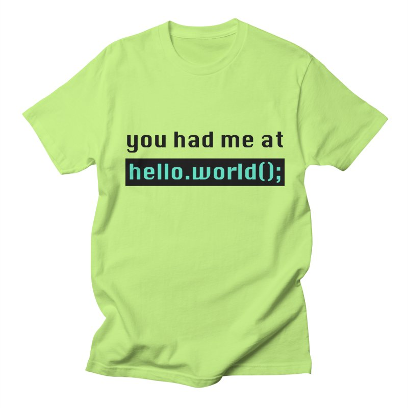 You had me at hello.world(); Women's Regular Unisex T-Shirt by Women in Technology Online Store