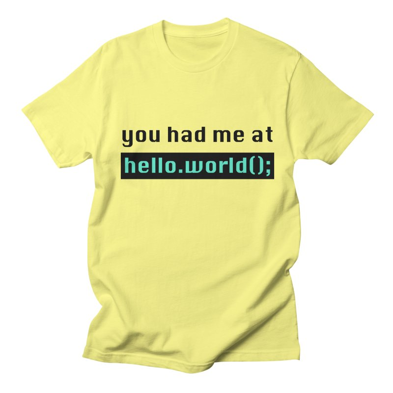You had me at hello.world(); Men's T-Shirt by Women in Technology Online Store