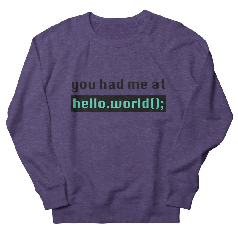 You had me at hello.world(); Women's French Terry Sweatshirt by Women in Technology Online Store