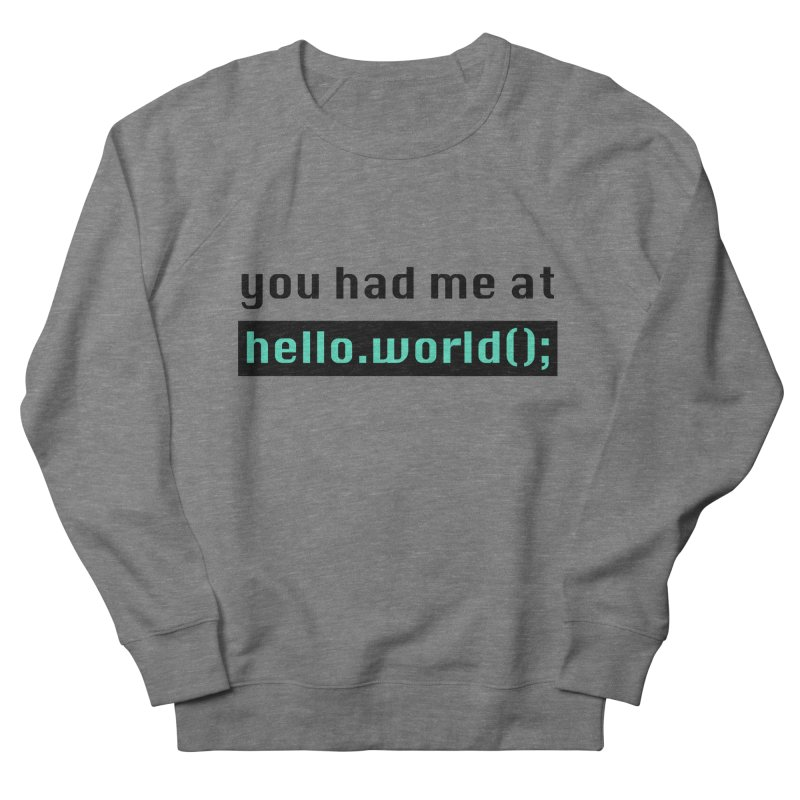 You had me at hello.world(); Men's French Terry Sweatshirt by Women in Technology Online Store