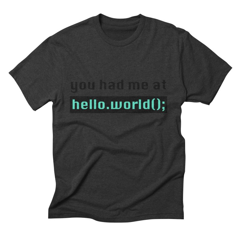 You had me at hello.world(); Men's Triblend T-Shirt by Women in Technology Online Store