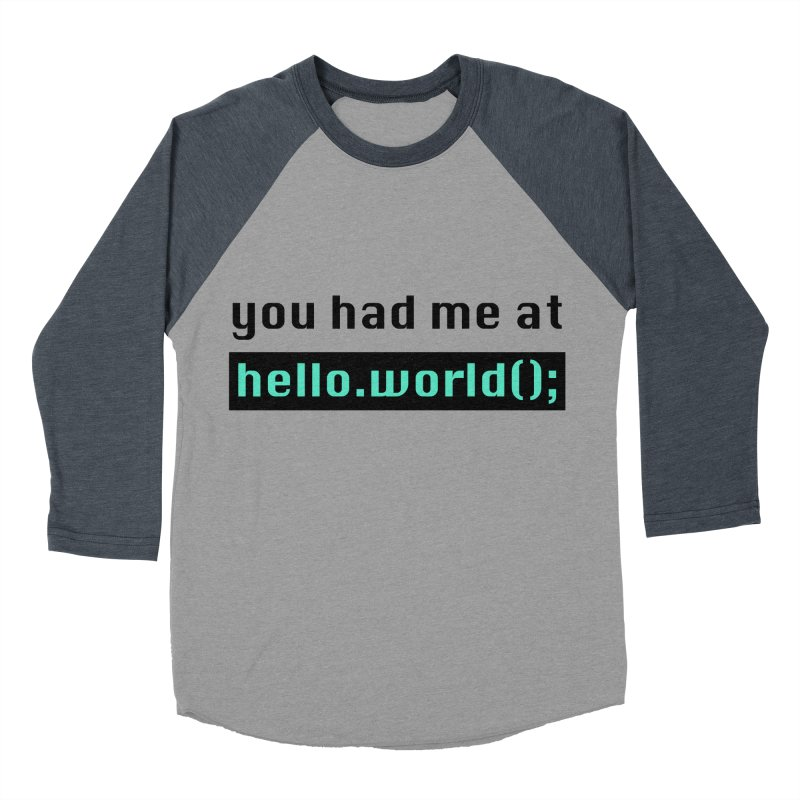 You had me at hello.world(); Women's Baseball Triblend Longsleeve T-Shirt by Women in Technology Online Store