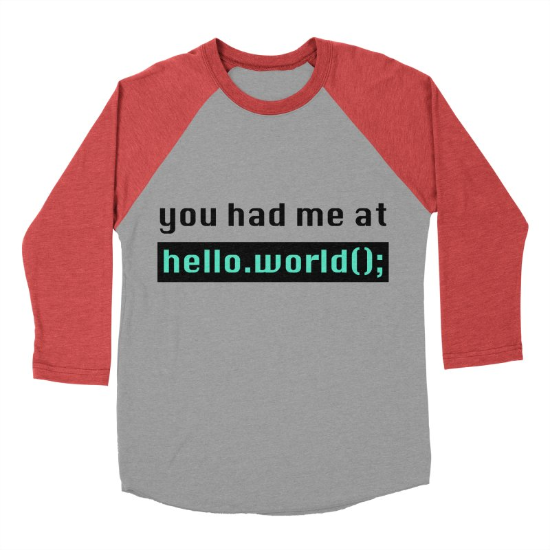 You had me at hello.world(); Men's Baseball Triblend Longsleeve T-Shirt by Women in Technology Online Store