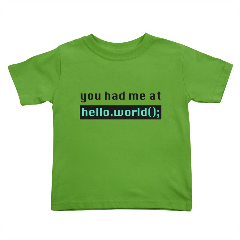 You had me at hello.world(); Kids Toddler T-Shirt by Women in Technology Online Store