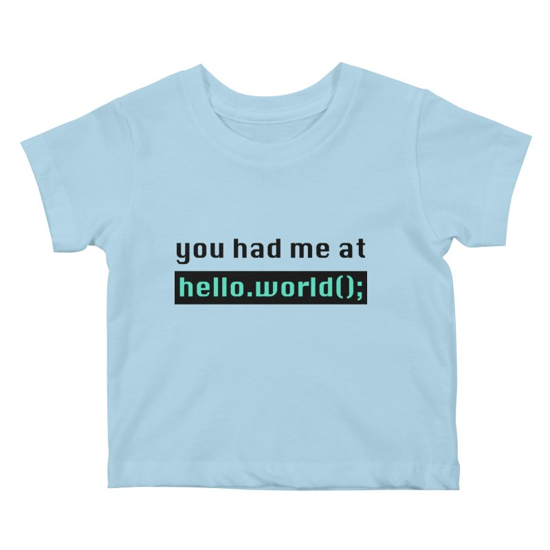 You had me at hello.world(); Kids Baby T-Shirt by Women in Technology Online Store