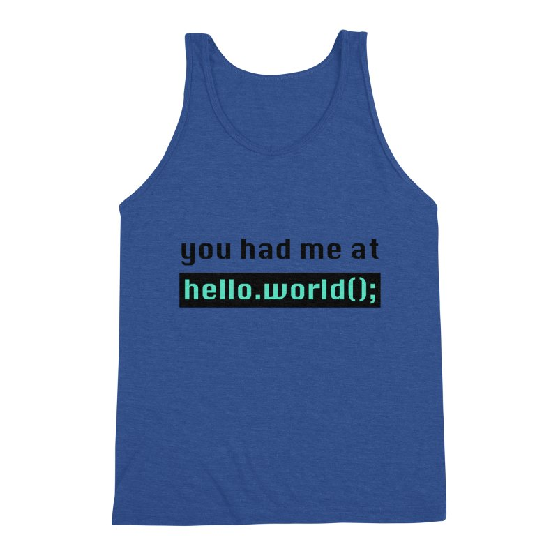 You had me at hello.world(); Men's Tank by Women in Technology Online Store