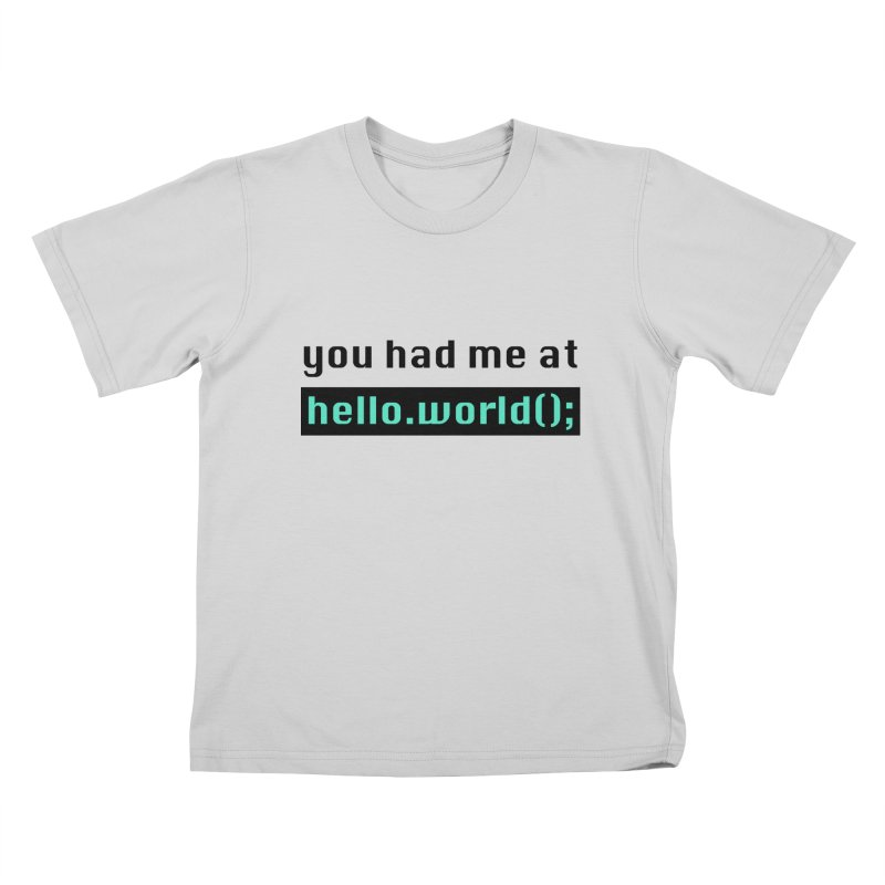 You had me at hello.world(); Kids T-Shirt by Women in Technology Online Store