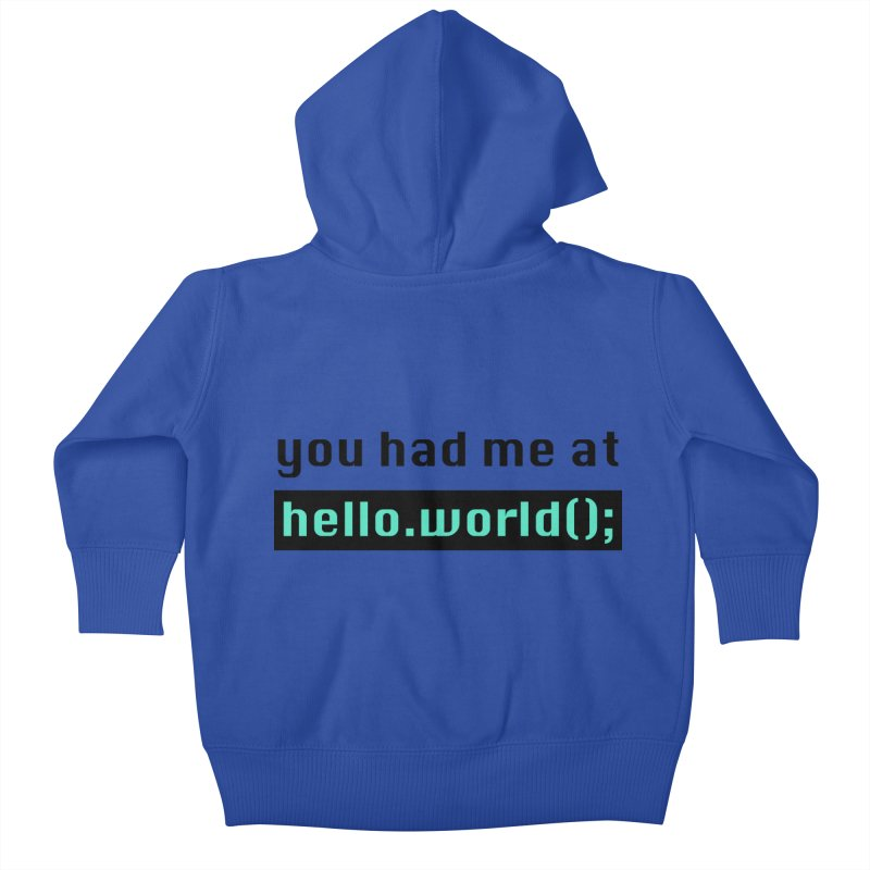 You had me at hello.world(); Kids Baby Zip-Up Hoody by Women in Technology Online Store