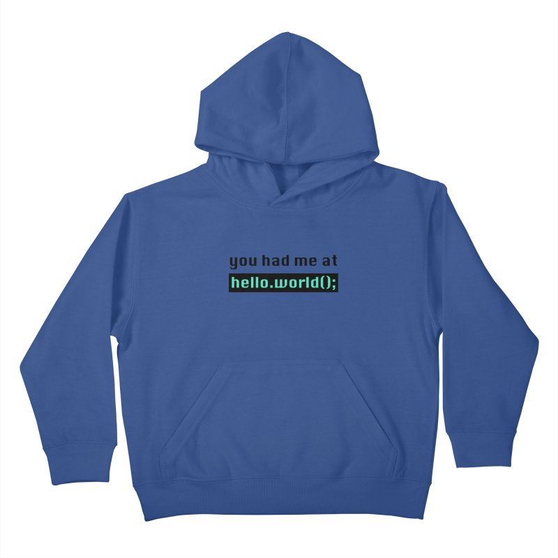 You had me at hello.world(); Kids Pullover Hoody by Women in Technology Online Store