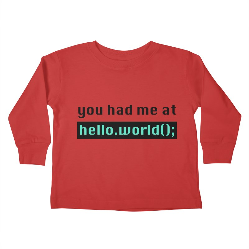 You had me at hello.world(); Kids Toddler Longsleeve T-Shirt by Women in Technology Online Store
