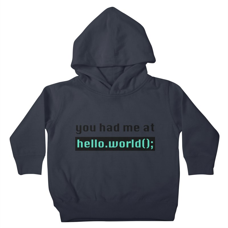You had me at hello.world(); Kids Toddler Pullover Hoody by Women in Technology Online Store