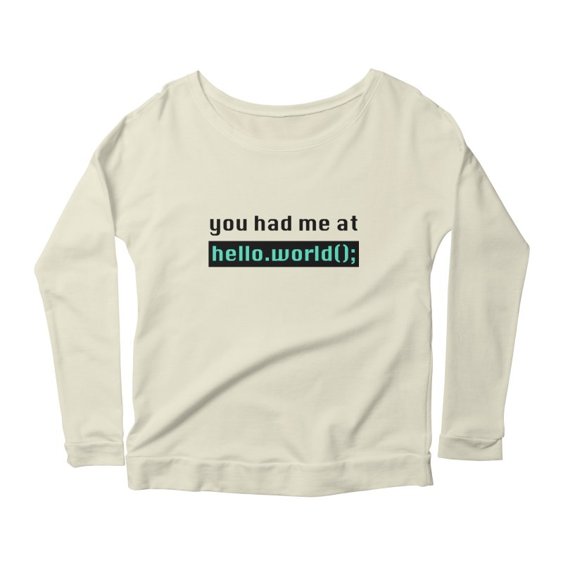 You had me at hello.world(); Women's Scoop Neck Longsleeve T-Shirt by Women in Technology Online Store