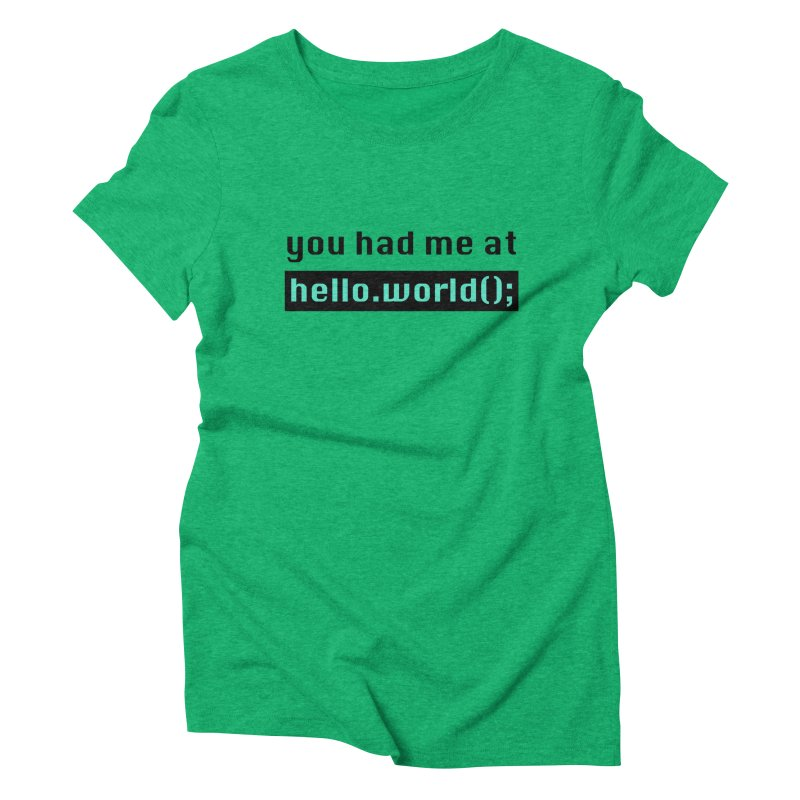 You had me at hello.world(); Women's Triblend T-Shirt by Women in Technology Online Store