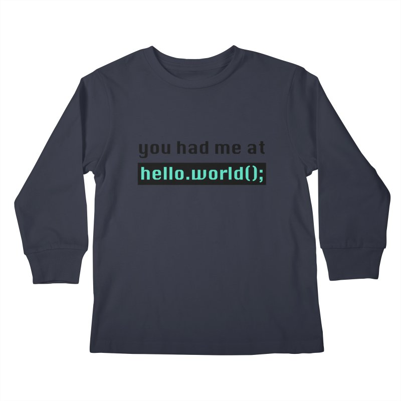 You had me at hello.world(); Kids Longsleeve T-Shirt by Women in Technology Online Store