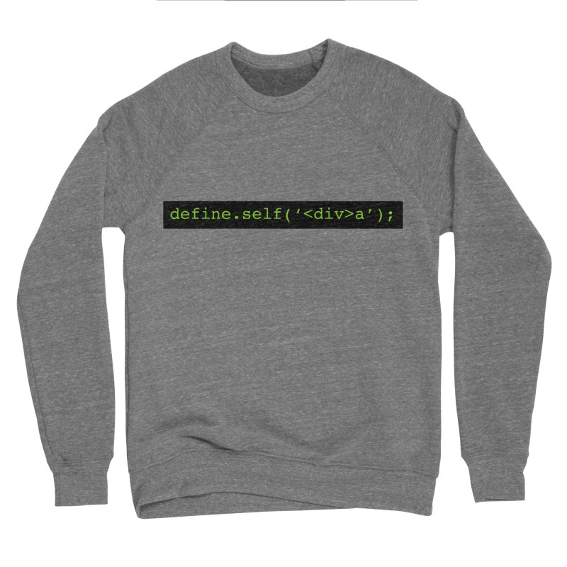 define.self('<div>a'); - A geeky diva Men's Sponge Fleece Sweatshirt by Women in Technology Online Store