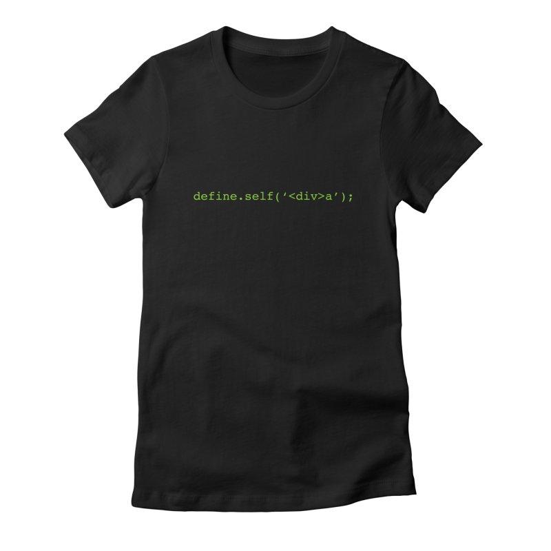 define.self('<div>a'); - A geeky diva Women's T-Shirt by Women in Technology Online Store