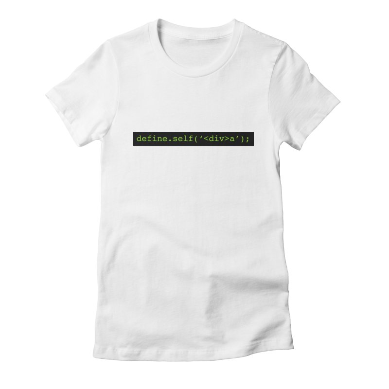 define.self('<div>a'); - A geeky diva Women's Fitted T-Shirt by Women in Technology Online Store
